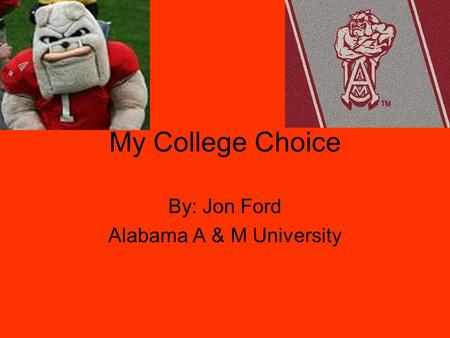 My College Choice By: Jon Ford Alabama A & M University.
