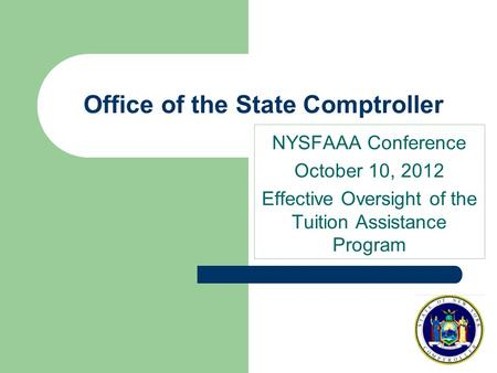 Office of the State Comptroller NYSFAAA Conference October 10, 2012 Effective Oversight of the Tuition Assistance Program.
