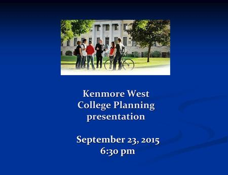 Kenmore West College Planning presentation September 23, 2015 6:30 pm.