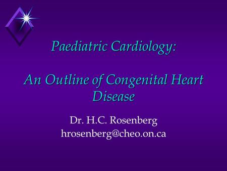 Paediatric Cardiology: An Outline of Congenital Heart Disease Dr. H.C. Rosenberg
