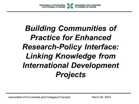 Building Communities of Practice for Enhanced Research-Policy Interface: Linking Knowledge from International Development Projects Association of Universities.