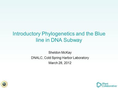Introductory Phylogenetics and the Blue line in DNA Subway Sheldon McKay DNALC, Cold Spring Harbor Laboratory March 28, 2012.