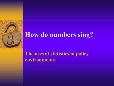 How do numbers sing? The uses of statistics in policy environments.