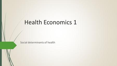 Health Economics 1 Social determinants of health.