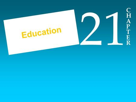 CHAPTERCHAPTER 21 Education. Topics Covered in Chapter 21 Colleges and Universities Elementary and Secondary Schools Other Educational Initiatives.