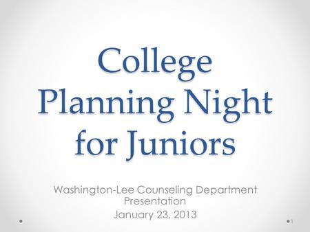 College Planning Night for Juniors Washington-Lee Counseling Department Presentation January 23, 2013 1.