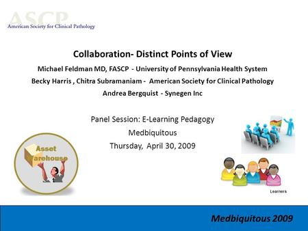 Collaboration- Distinct Points of View Michael Feldman MD, FASCP - University of Pennsylvania Health System Becky Harris, Chitra Subramaniam - American.