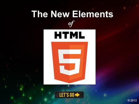 The New Elements © 2012. Main Menu Structure Media Canvas Form Click on one of the categories below to view information about the new HTML5 elements in.