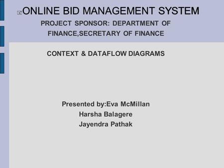 PROJECT SPONSOR: DEPARTMENT OF FINANCE,SECRETARY OF FINANCE CONTEXT & DATAFLOW DIAGRAMS Presented by:Eva McMillan Harsha Balagere Jayendra Pathak  ONLINE.