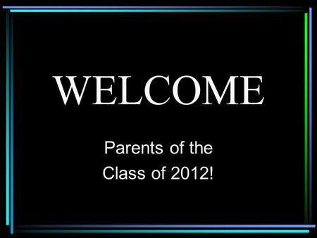 WELCOME Parents of the Class of 2012!. STUDENT SERVICES STAFF  Dave Notaro A-Da  Kendra Eckman Db-Ho  Caleb Bjorklund Hp-Le  Jenifer Miller Lf-Os.