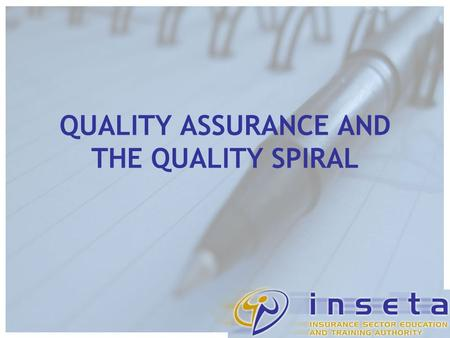 QUALITY ASSURANCE AND THE QUALITY SPIRAL. ETQAs + SAQA SAQA NQF.
