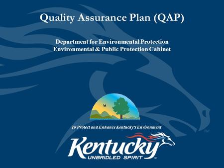 Quality Assurance Plan (QAP) Department for Environmental Protection Environmental & Public Protection Cabinet To Protect and Enhance Kentucky's Environment.