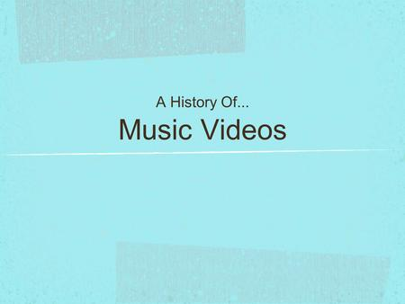 Music Videos A History Of.... For the first part of my research I will look into the history of Music Videos so that I can gain a better understanding.