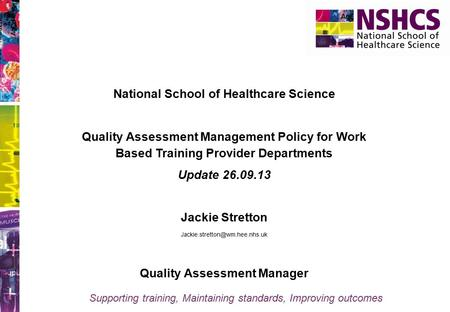 Supporting training, Maintaining standards, Improving outcomes National School of Healthcare Science Quality Assessment Management Policy for Work Based.