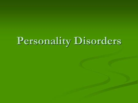 Personality Disorders. Personality Disorders- Axis II (less serious than Axis I disorders Personality disorders – psychological disorders characterized.