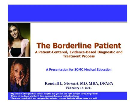 The Borderline Patient A Patient-Centered, Evidence-Based Diagnostic and Treatment Process A Presentation for SOMC Medical Education A Presentation for.