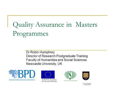 Quality Assurance in Masters Programmes Dr Robin Humphrey Director of Research Postgraduate Training Faculty of Humanities and Social Sciences Newcastle.