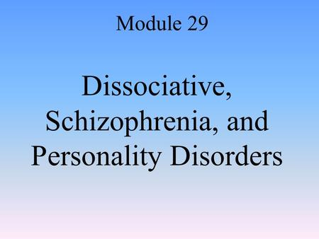 Dissociative, Schizophrenia, and Personality Disorders
