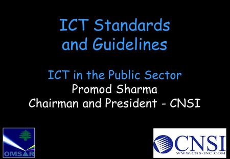 ICT Standards and Guidelines ICT in the Public Sector Promod Sharma Chairman and President - CNSI.