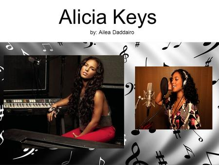 Alicia Keys by: Ailea Daddairo. Biography : An American R&B Singer-Song Writer, pianist extraordinaire, producer, author, award winner and actress Alicia.