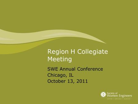Region H Collegiate Meeting SWE Annual Conference Chicago, IL October 13, 2011.
