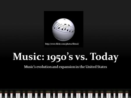 Music: 1950's vs. Today Music's evolution and expansion in the United States
