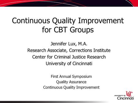Continuous Quality Improvement for CBT Groups Jennifer Lux, M.A. Research Associate, Corrections Institute Center for Criminal Justice Research University.
