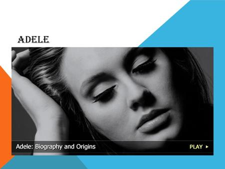 ADELE. BIOGRAPHY Teenage Musical Interest Adele Laurie Blue Adkins was born on _______________in Tottenham, London, England. She fell in love with singing.