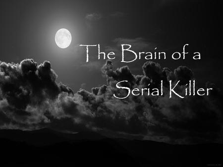 The Brain of a Serial Killer. What is the Issue? Kills more than three people at different occasions with the same method Kills people at random or with.