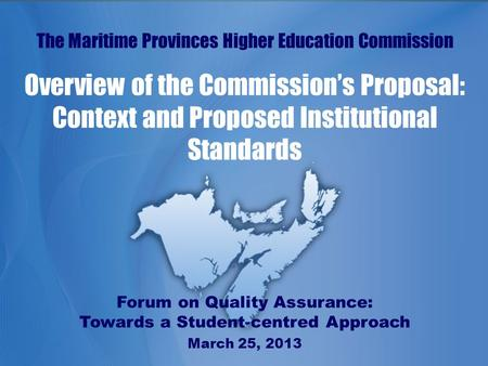 Www.mphec.cawww.cespm.ca The Maritime Provinces Higher Education Commission Overview of the Commission's Proposal: Context and Proposed Institutional Standards.