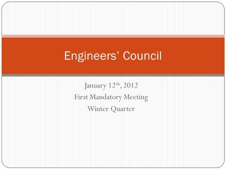 January 12 th, 2012 First Mandatory Meeting Winter Quarter Engineers' Council.