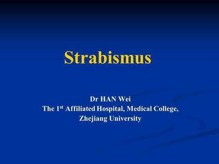 Strabismus Dr HAN Wei The 1 st Affiliated Hospital, Medical College, Zhejiang University.