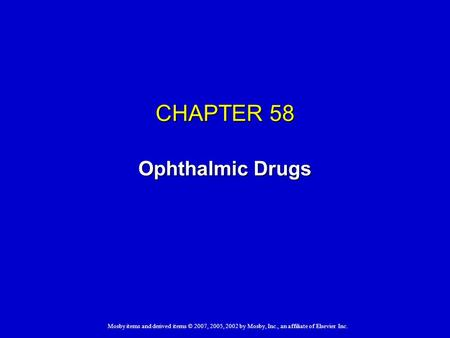 Mosby items and derived items © 2007, 2005, 2002 by Mosby, Inc., an affiliate of Elsevier Inc. CHAPTER 58 Ophthalmic Drugs.