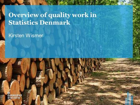 Overview of quality work in Statistics Denmark Kirsten Wismer.