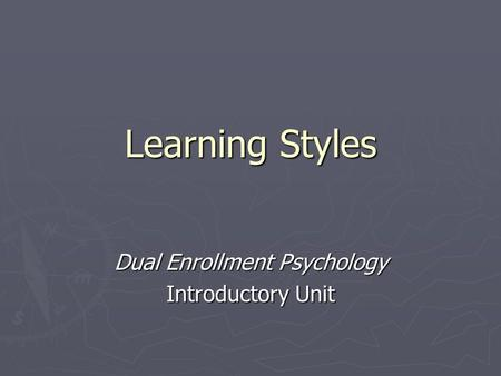 Learning Styles Dual Enrollment Psychology Introductory Unit.