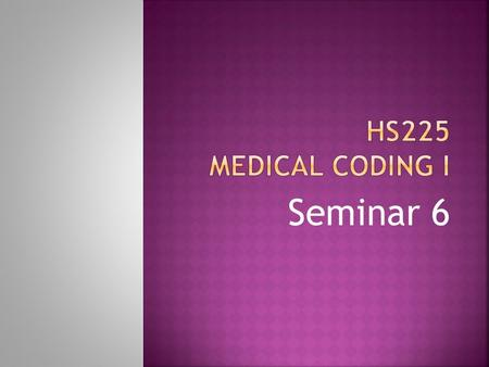 Seminar 6. Modifiers and Usage  Provide additional information regarding the product or service  Two digit codes  CPT codes are numeric  HCPCS codes.
