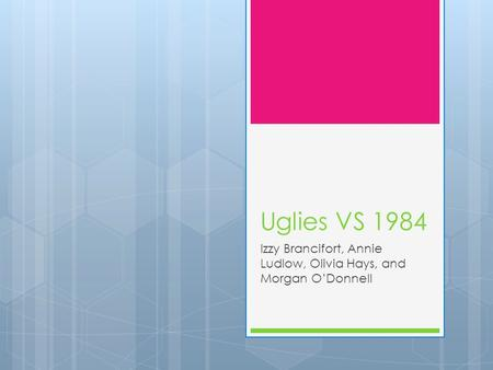 Uglies VS 1984 Izzy Brancifort, Annie Ludlow, Olivia Hays, and Morgan O'Donnell.