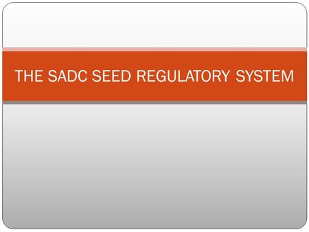 THE SADC SEED REGULATORY SYSTEM. Background In an effort to emulate success of the green revolution in Asian countries, the FAO had a program of supporting.