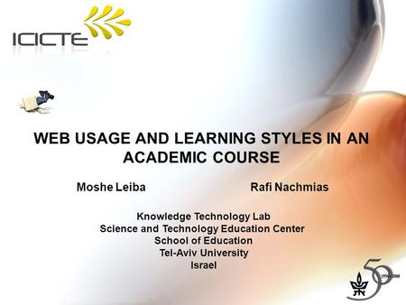 WEB USAGE AND LEARNING STYLES IN AN ACADEMIC COURSE Moshe Leiba Rafi Nachmias Knowledge Technology Lab Science and Technology Education Center School of.