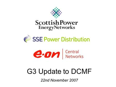 G3 Update to DCMF 22nd November 2007. Significant progress made Consultation on common methodology - May Stakeholder workshop - June Summary of responses.