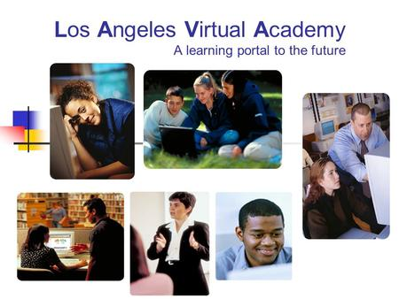Los Angeles Virtual Academy A learning portal to the future.