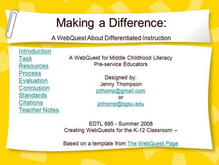 Making a Difference: Introduction Task Resources Process Evaluation Conclusion Standards Citations Teacher Notes Teacher Notes A WebQuest for Middle Childhood.