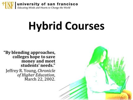 "Hybrid Courses ""By blending approaches, colleges hope to save money and meet students' needs."" Jeffrey R. Young, Chronicle of Higher Education, March 22,"