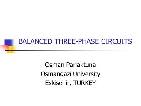 BALANCED THREE-PHASE CIRCUITS Osman Parlaktuna Osmangazi University Eskisehir, TURKEY.