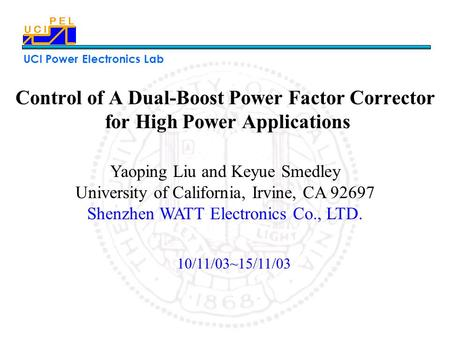 UCI Power Electronics Lab Control of A Dual-Boost Power Factor Corrector for High Power Applications Yaoping Liu and Keyue Smedley University of California,