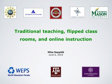 Mika Seppälä June 6, 2014 Traditional teaching, flipped class rooms, and online instruction.