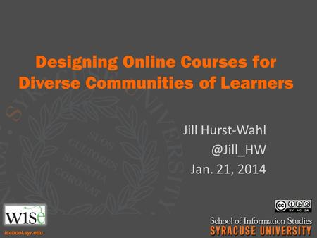 Designing Online Courses for Diverse Communities of Learners Jill Jan. 21, 2014.