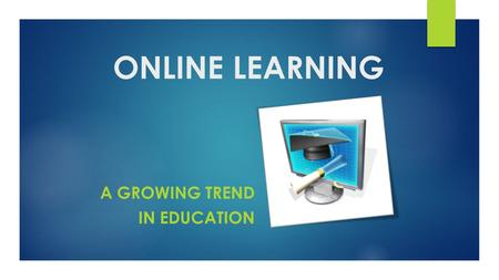 ONLINE LEARNING A GROWING TREND IN EDUCATION. Instructional Delivery Methods  Traditional : Classroom environment only  Hybrid : Classroom and online.