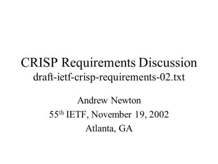 CRISP Requirements Discussion draft-ietf-crisp-requirements-02.txt Andrew Newton 55 th IETF, November 19, 2002 Atlanta, GA.