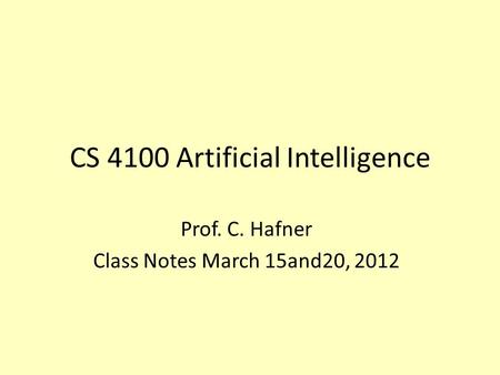 CS 4100 Artificial Intelligence Prof. C. Hafner Class Notes March 15and20, 2012.